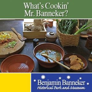 What's Cookin', Mr. Banneker? @ Benjamin Banneker Historical Park and Museum